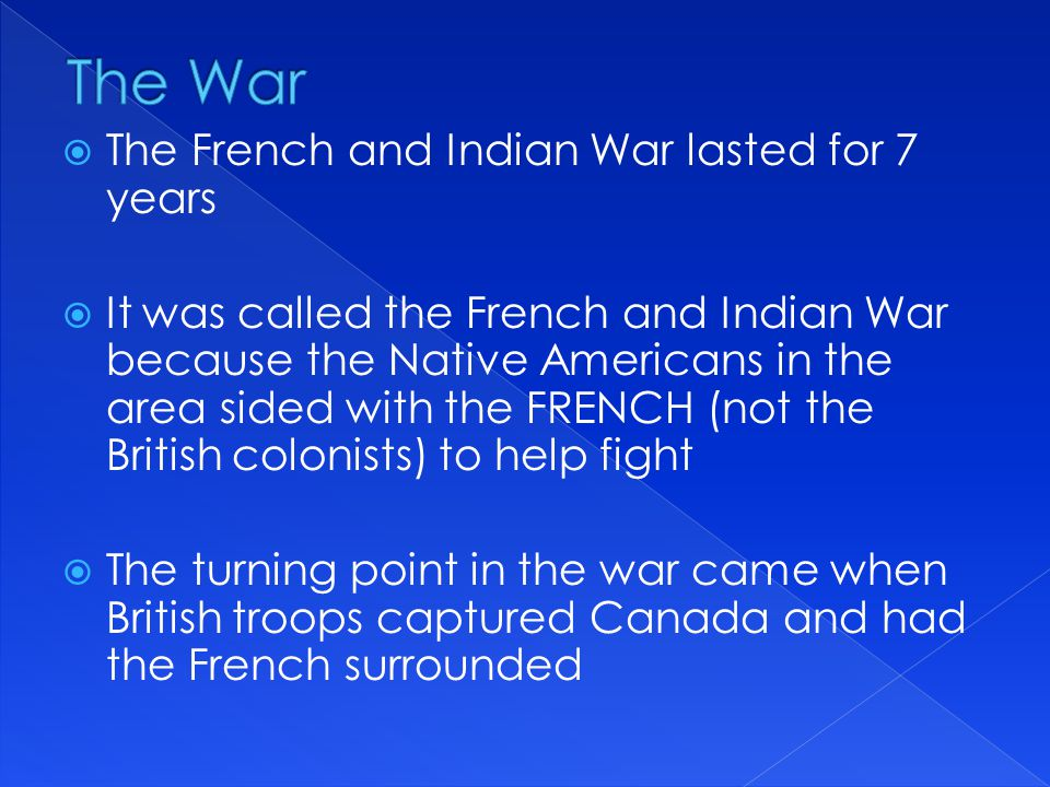 The War The French and Indian War lasted for 7 years