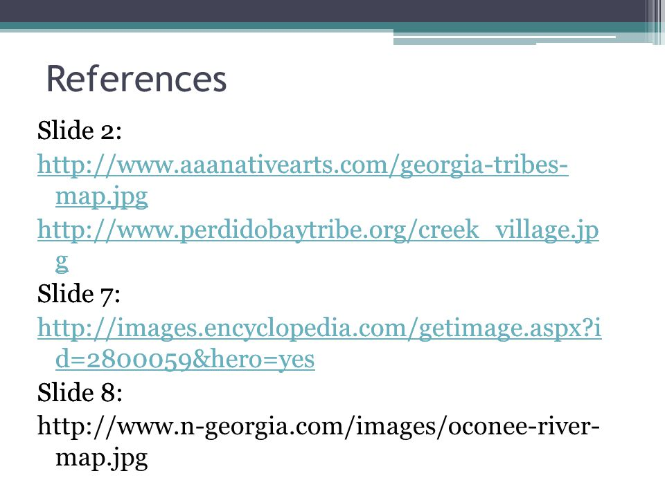 References Slide 2: http://www.aaanativearts.com/georgia-tribes- map.jpg. http://www.perdidobaytribe.org/creek_village.jp g.