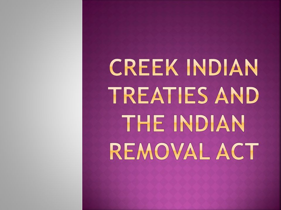 Creek Indian Treaties and the Indian Removal Act