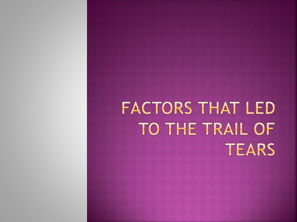 Factors That Led to The Trail of Tears