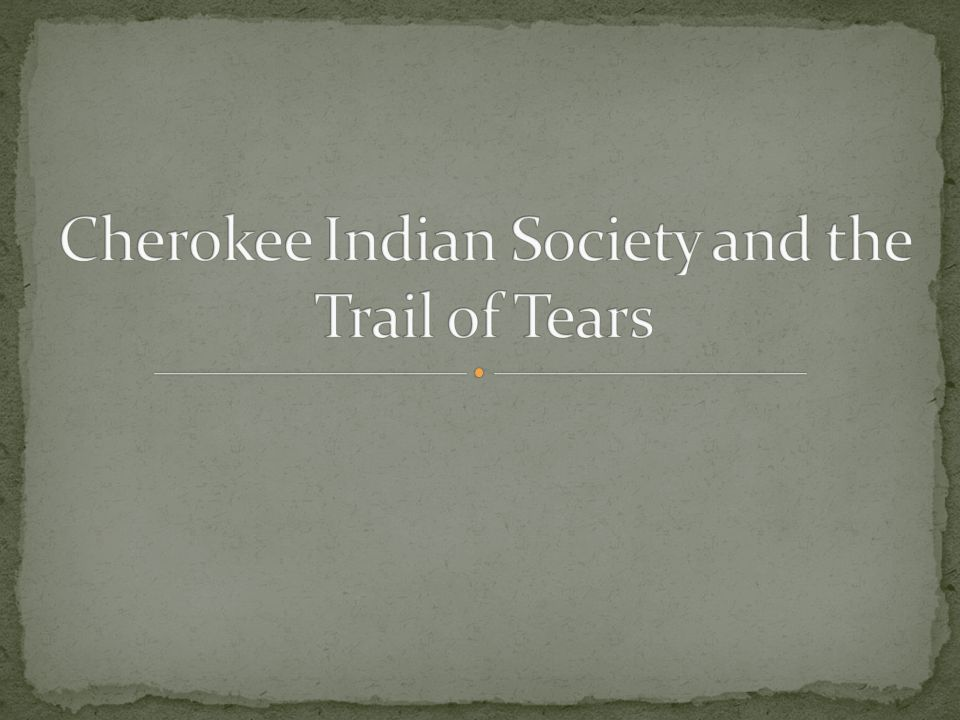 Cherokee Indian Society and the Trail of Tears