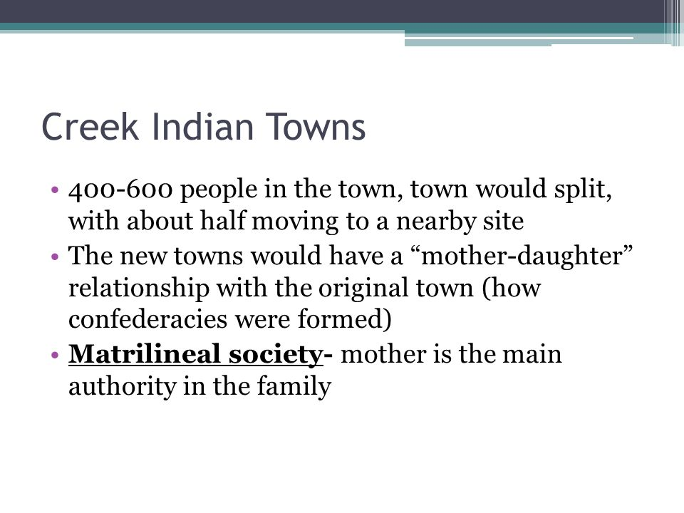 Creek Indian Towns 400-600 people in the town, town would split, with about half moving to a nearby site.