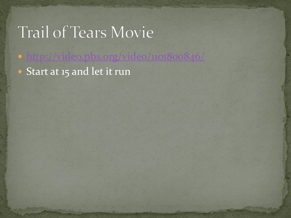 Trail of Tears Movie http://video.pbs.org/video/1101800846/