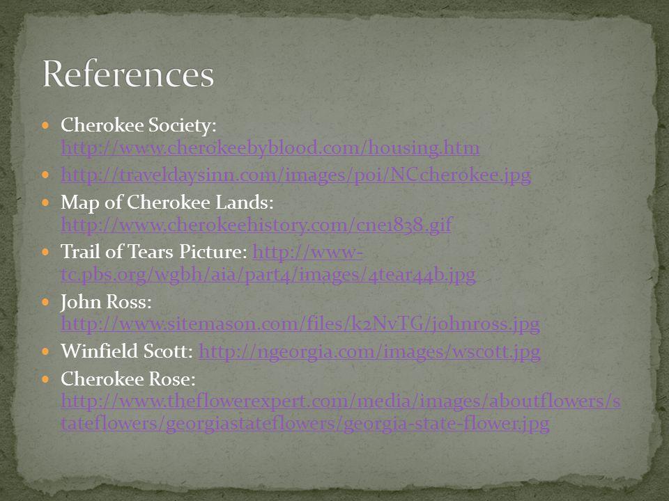 References Cherokee Society: http://www.cherokeebyblood.com/housing.htm. http://traveldaysinn.com/images/poi/NCcherokee.jpg.