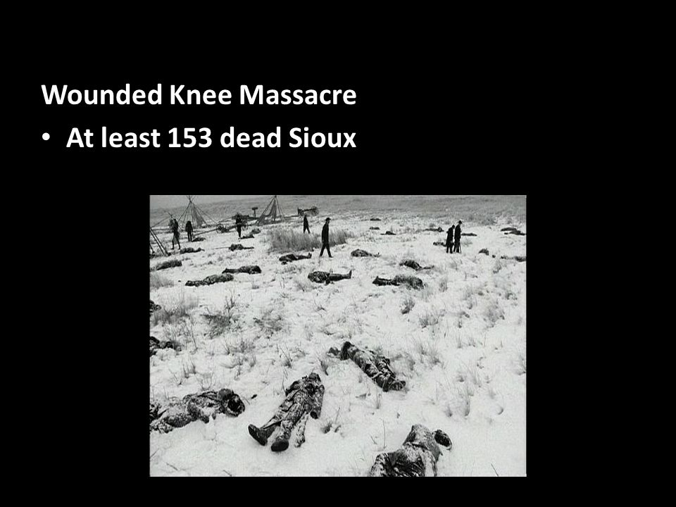 Wounded Knee Massacre At least 153 dead Sioux