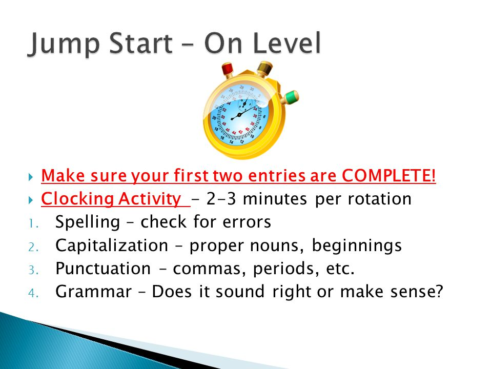 Jump Start – On Level Make sure your first two entries are COMPLETE!