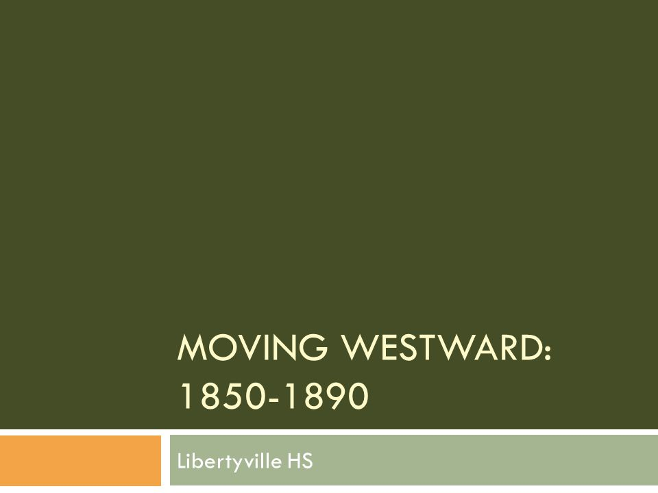 Moving Westward: 1850-1890 Libertyville HS