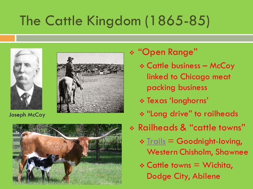 The Cattle Kingdom (1865-85) Open Range Railheads & cattle towns