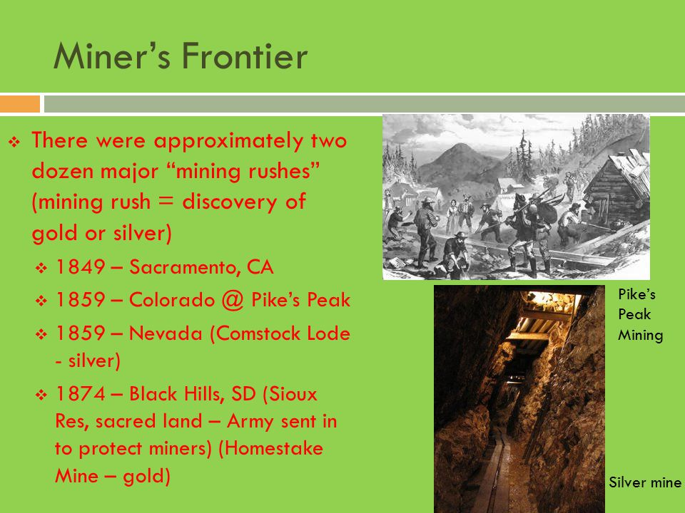 Miner's Frontier There were approximately two dozen major mining rushes (mining rush = discovery of gold or silver)