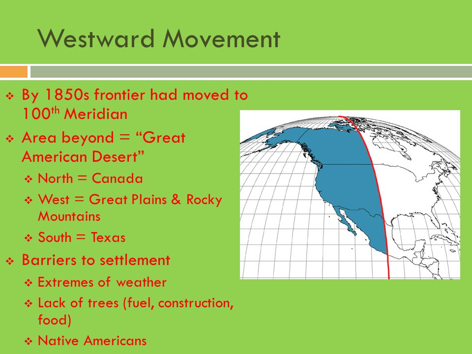 Westward Movement By 1850s frontier had moved to 100th Meridian