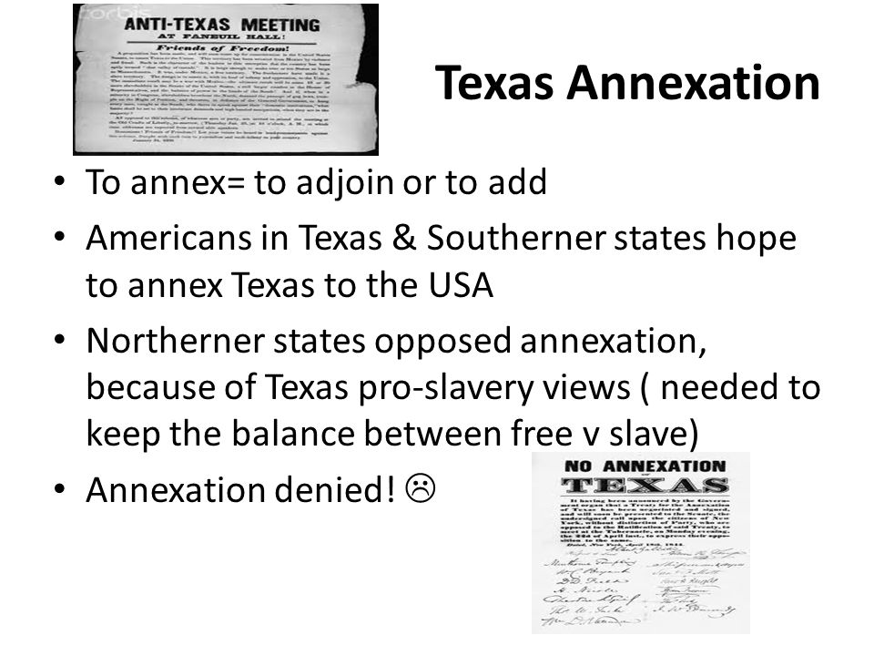 Texas Annexation To annex= to adjoin or to add