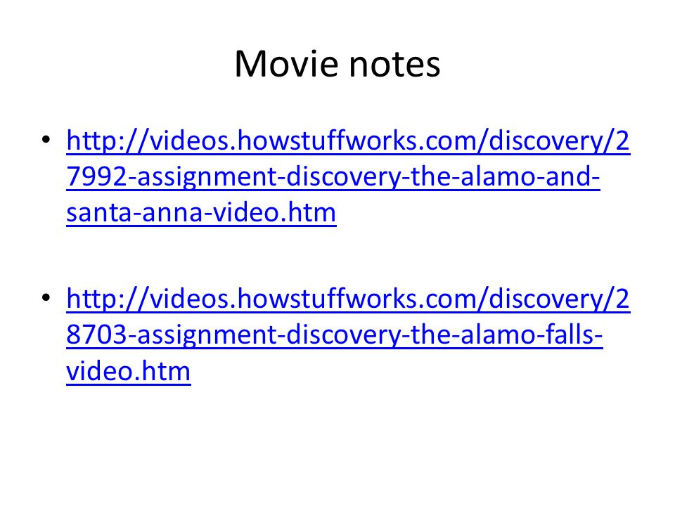 Movie notes http://videos.howstuffworks.com/discovery/27992-assignment-discovery-the-alamo-and-santa-anna-video.htm.
