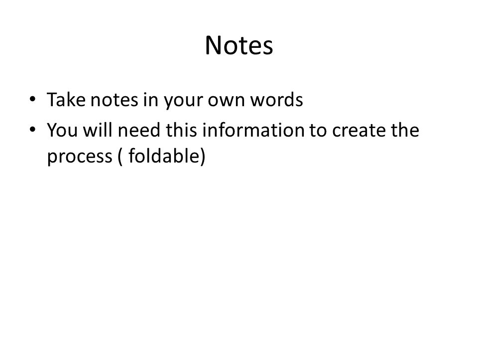 Notes Take notes in your own words
