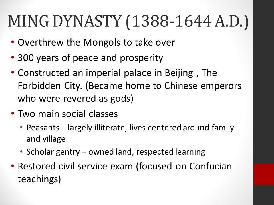 MING DYNASTY (1388-1644 A.D.) Overthrew the Mongols to take over
