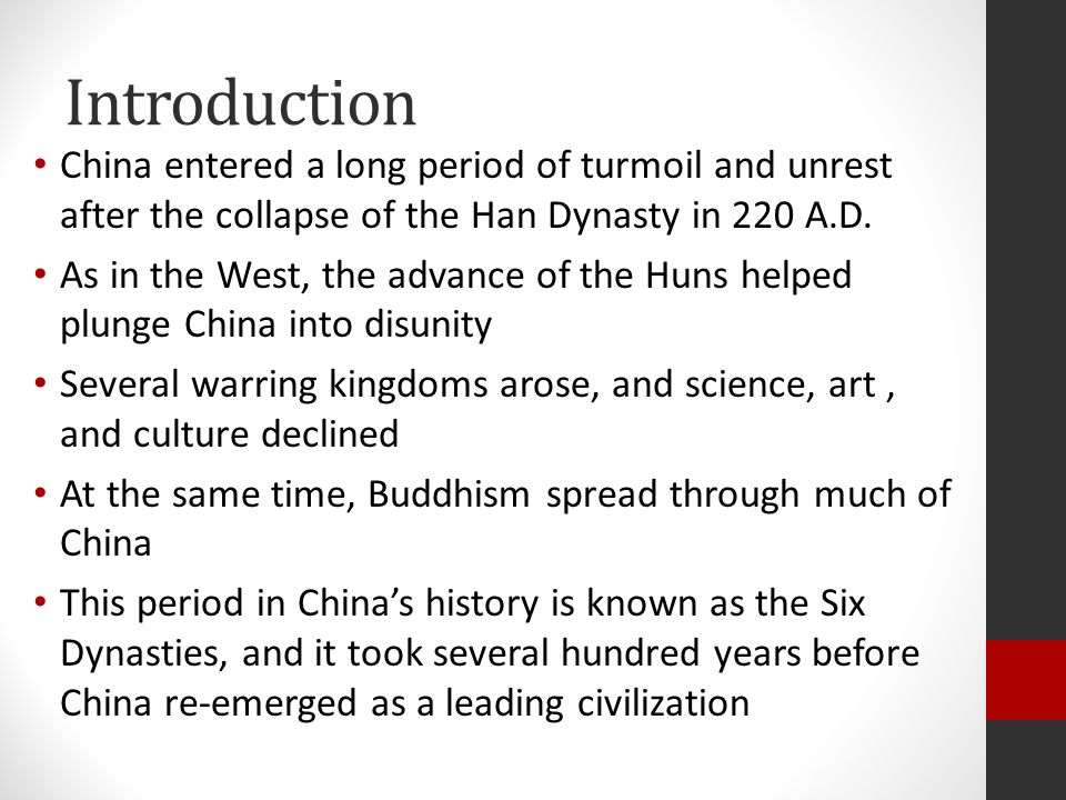 Introduction China entered a long period of turmoil and unrest after the collapse of the Han Dynasty in 220 A.D.