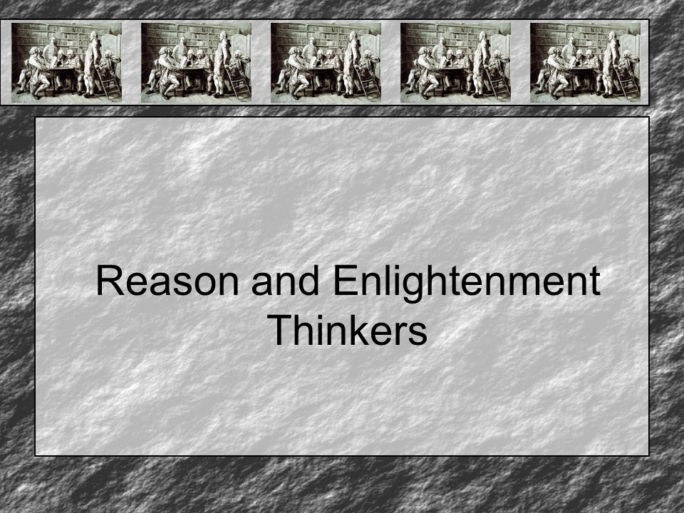 Reason and Enlightenment Thinkers