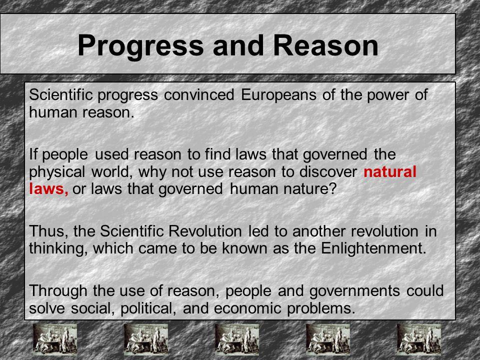 Progress and Reason Scientific progress convinced Europeans of the power of human reason.
