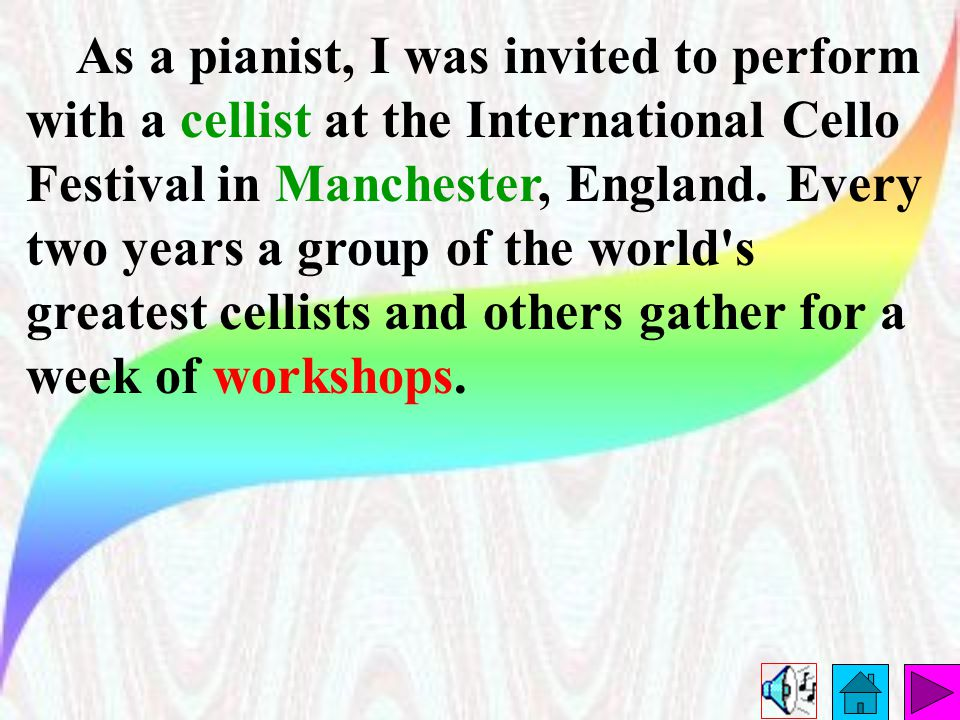 As a pianist, I was invited to perform with a cellist at the International Cello Festival in Manchester, England.
