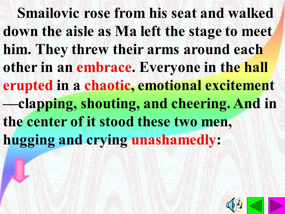 Smailovic rose from his seat and walked down the aisle as Ma left the stage to meet him.