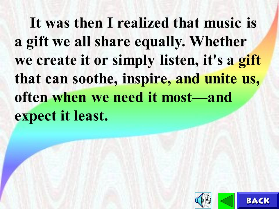 It was then I realized that music is a gift we all share equally