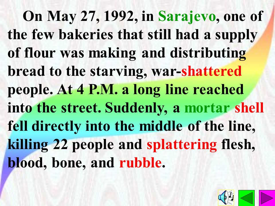 On May 27, 1992, in Sarajevo, one of the few bakeries that still had a supply of flour was making and distributing bread to the starving, war-shattered people.