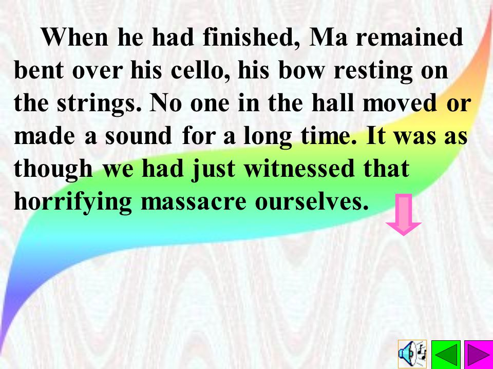 When he had finished, Ma remained bent over his cello, his bow resting on the strings.