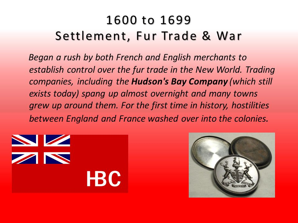 1600 to 1699 Settlement, Fur Trade & War