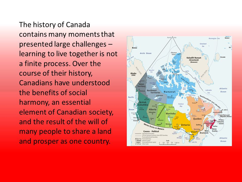 The history of Canada contains many moments that presented large challenges – learning to live together is not a finite process.