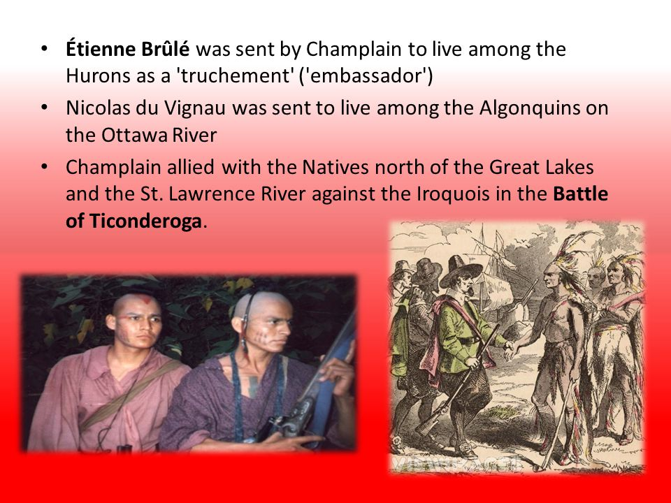 Étienne Brûlé was sent by Champlain to live among the Hurons as a truchement ( embassador )