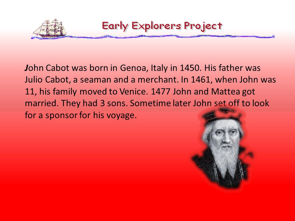 John Cabot was born in Genoa, Italy in 1450