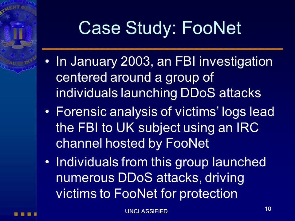 Case Study: FooNet In January 2003, an FBI investigation centered around a group of individuals launching DDoS attacks.