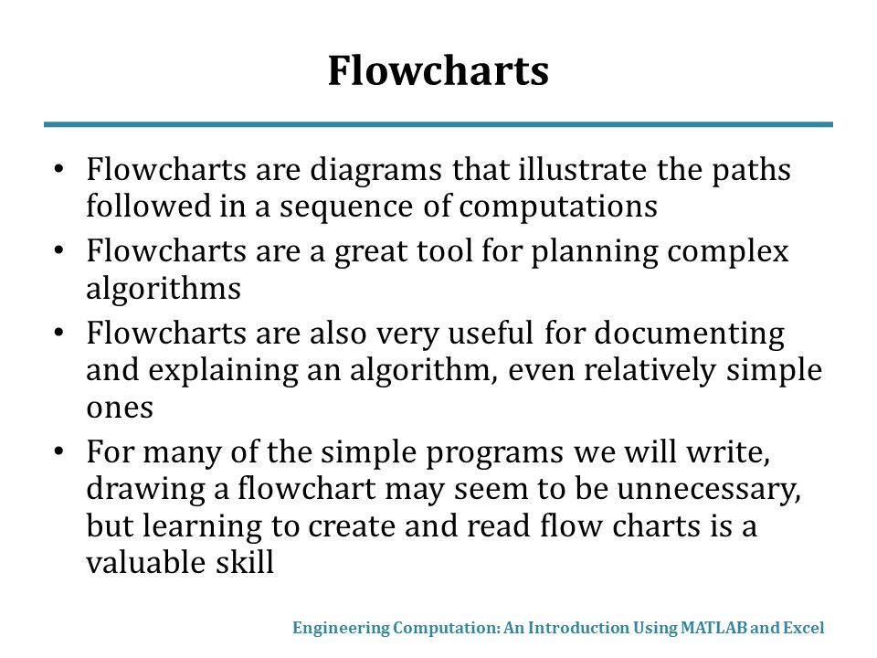 Flowcharts Flowcharts are diagrams that illustrate the paths followed in a sequence of computations.