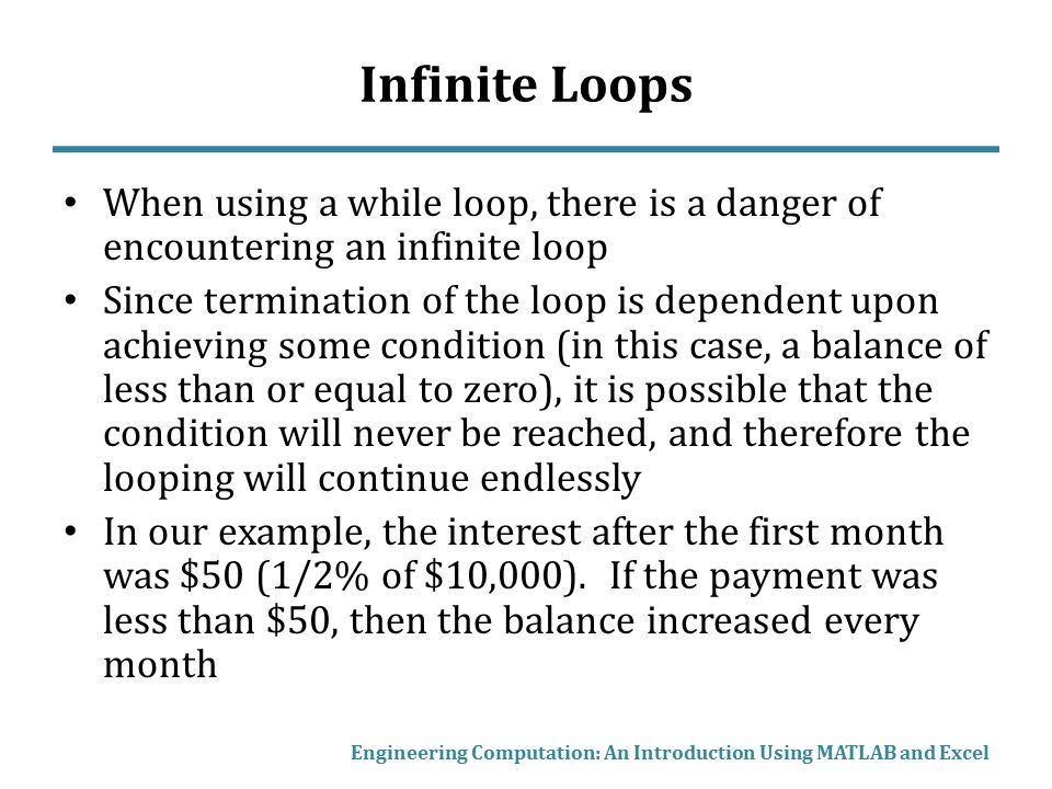 Infinite Loops When using a while loop, there is a danger of encountering an infinite loop.