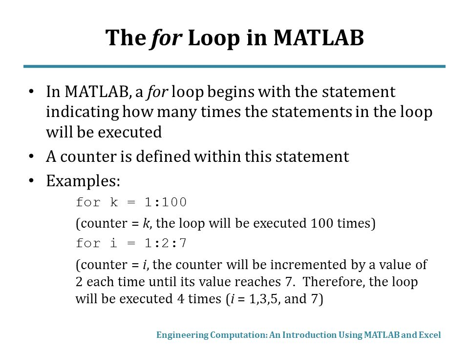 The for Loop in MATLAB In MATLAB, a for loop begins with the statement indicating how many times the statements in the loop will be executed.