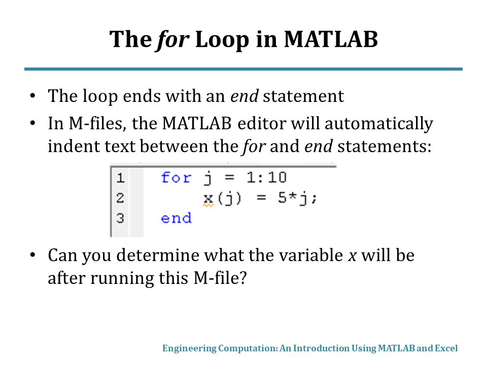 The for Loop in MATLAB The loop ends with an end statement