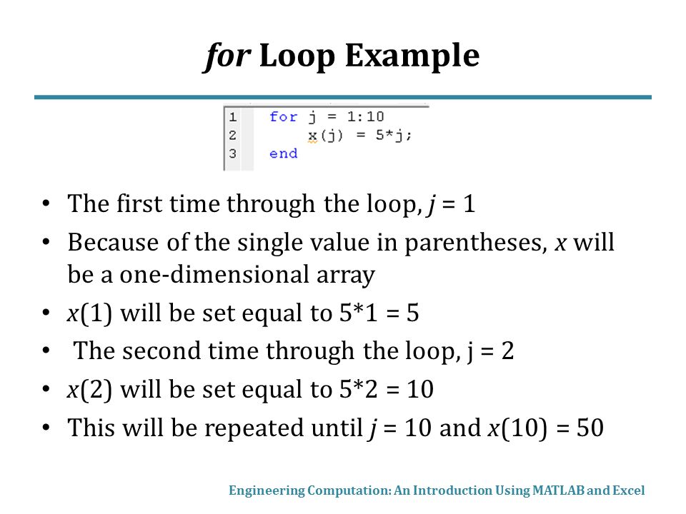 for Loop Example The first time through the loop, j = 1