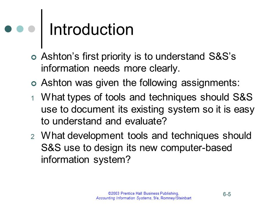 Introduction Ashton's first priority is to understand S&S's information needs more clearly. Ashton was given the following assignments: