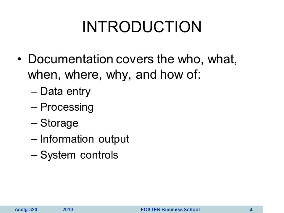 INTRODUCTION Documentation covers the who, what, when, where, why, and how of: Data entry. Processing.