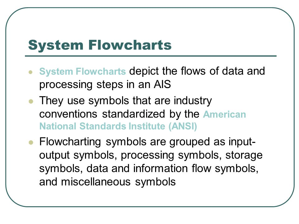 System Flowcharts System Flowcharts depict the flows of data and processing steps in an AIS.