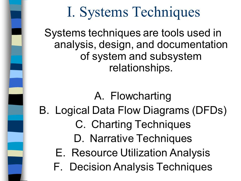 I. Systems Techniques Systems techniques are tools used in analysis, design, and documentation of system and subsystem relationships.
