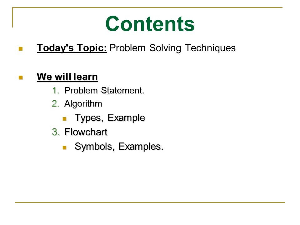 Contents Today s Topic: Problem Solving Techniques We will learn