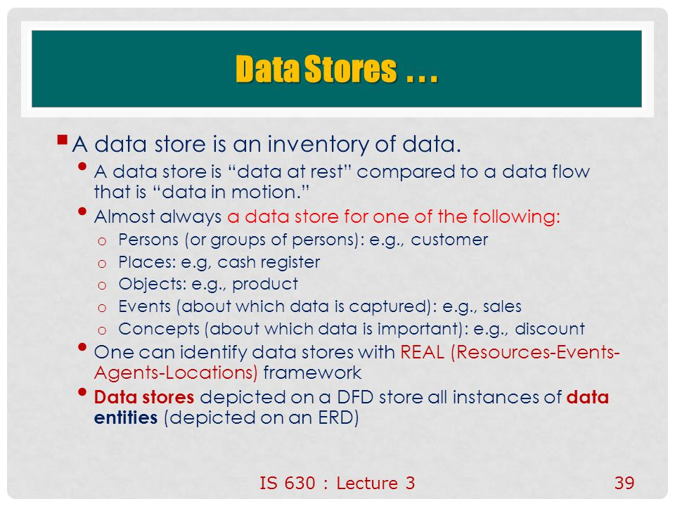 Data Stores . . . A data store is an inventory of data.