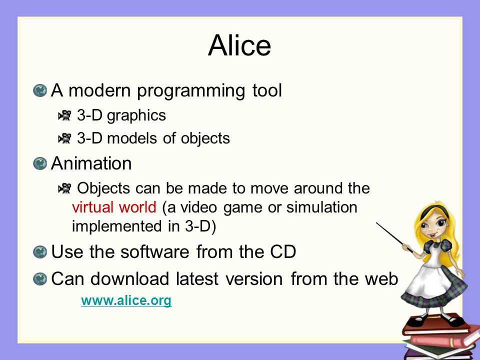 Alice A modern programming tool Animation Use the software from the CD