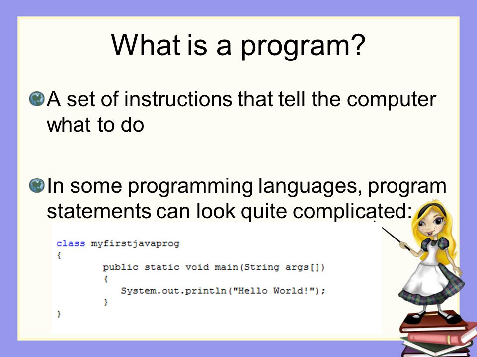 What is a program A set of instructions that tell the computer what to do.