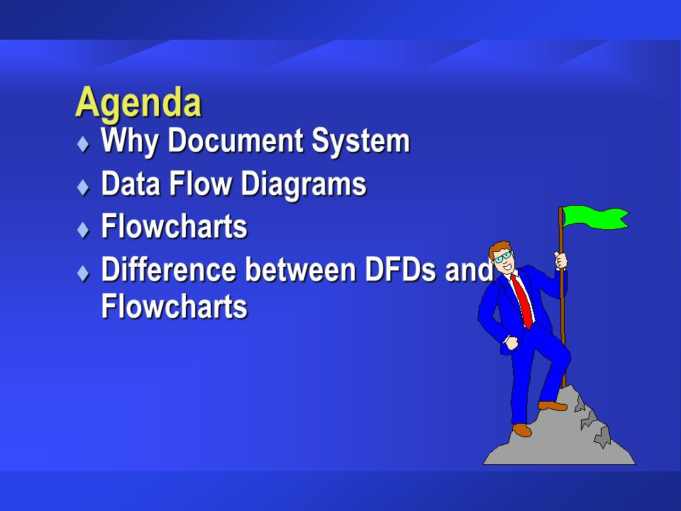 Agenda Why Document System Data Flow Diagrams Flowcharts