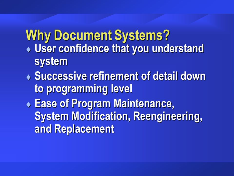 Why Document Systems User confidence that you understand system