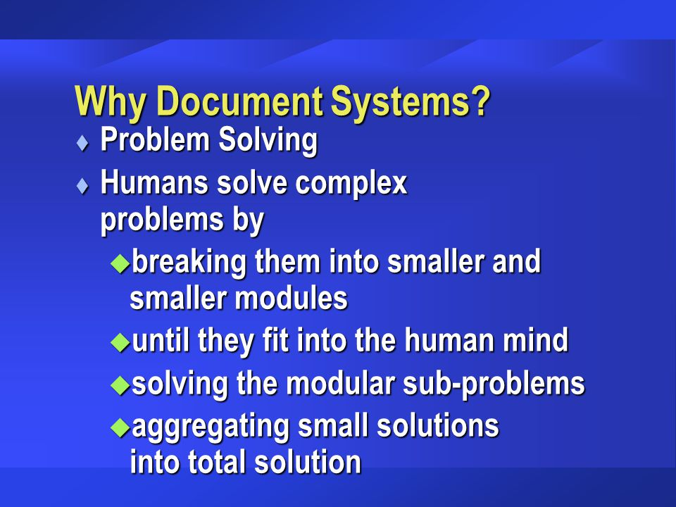 Why Document Systems Problem Solving Humans solve complex problems by