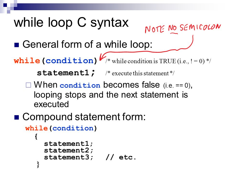 while loop C syntax statement1; /* execute this statement */
