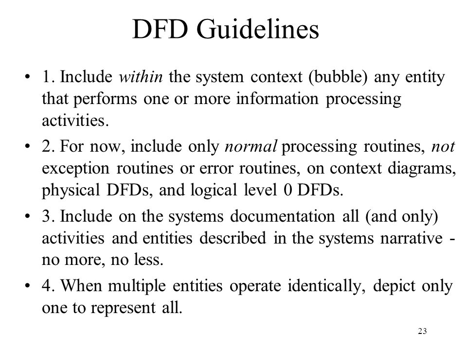 DFD Guidelines 1. Include within the system context (bubble) any entity that performs one or more information processing activities.