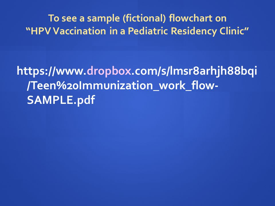 To see a sample (fictional) flowchart on HPV Vaccination in a Pediatric Residency Clinic